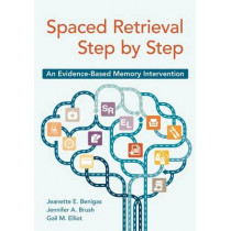 Spaced Retrieval Step by Step: An Evidence-Based Memory Intervention by Jeanette E. Benigas, 9781938870460