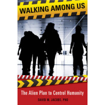Walking Among Us: The Alien Plan to Control Humanity by David Michael Jacobs, 9781938875144