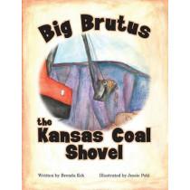 Big Brutus, the Kansas Coal Shovel by Brenda Eck, 9781939054333