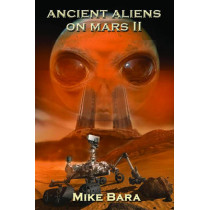 Ancient Aliens on Mars II by Mike Bara, 9781939149312