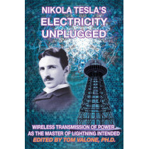 Nikola Tesla's Electricity Unplugged: Wireless Transmission of Power as the Master of Lightning Intended by Tom Valone, 9781939149572