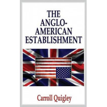 Anglo-American Establishment by Carroll Quigley, 9781939438041