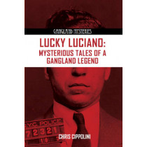 Lucky Luciano: Mysterious Tales of a Gangland Legend by Christian Cipollini, 9781939521125