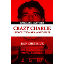 Crazy Charlie: Revolutionary or Neo Nazi by Ron Chepesiuk, 9781939521385