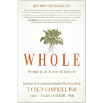 Whole: Rethinking the Science of Nutrition by T. Colin Campbell, 9781939529848