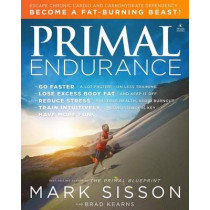 Primal Endurance: Escape chronic cardio and carbohydrate dependency and become a fat burning beast! by Mark Sisson, 9781939563088
