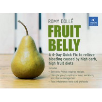 Fruit Belly: A 4-Day Quick Fix To Relieve Bloating Caused By High Carb, High Fruit Diets by Romy Dolle, 9781939563217