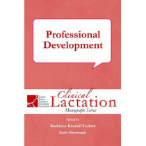 Clinical Lactation Monograph: Professional Development by Kathleen A. Kendall-Tackett, 9781939807335