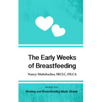 The Early Weeks of Breastfeeding: Excerpt from Working and Breastfeeding Made Simple: Volume 2 by Nancy Mohrbacher, 9781939807458