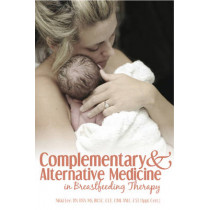 Complementary and Alternative Medicine in Breastfeeding Therapy by Nikki Lee, 9781939807687