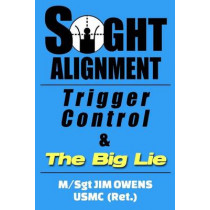 Sight Alignment, Trigger Control & the Big Lie by Dean Jim Owens, 9781939812674