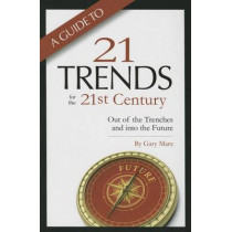 A Guide to Twenty-One Trends for the 21st Century: Out of the Trenches and Into the Future by Gary Marx, 9781939864062