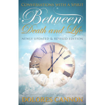 Between Life and Death: Conversations with a Spirit by Dolores Cannon, 9781940265001