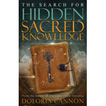 Search for Sacred Hidden Knowledge by Dolores Cannon, 9781940265230