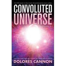 Convoluted Universe: Book Five by Dolores Cannon, 9781940265292