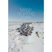 Many Norths: Spacial Practice in a Polar Territory by Lola Sheppard, 9781940291314