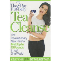 The 7-Day Flat-Belly Tea Cleanse: The Revolutionary New Plan to melt up to 10 Pounds of Fat in Just One Week! by Kelly Choi, 9781940358031