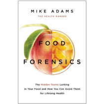 Food Forensics: The Hidden Toxins Lurking in Your Food and How You Can Avoid Them for Lifelong Health by Mike Adams, 9781940363288