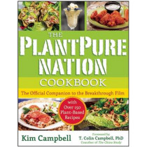 The PlantPure Nation Cookbook: The Official Companion Cookbook to the Breakthrough Film...with over 150 Plant-Based Recipes by Kim Campbell, 9781940363684