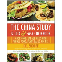 The China Study Quick & Easy Cookbook: Cook Once, Eat All Week with Whole Food, Plant-Based Recipes by Del Sroufe, 9781940363813