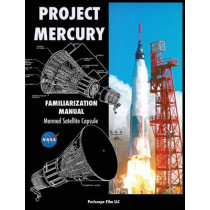 Project Mercury Familiarization Manual Manned Satellite Capsule by NASA, 9781940453446