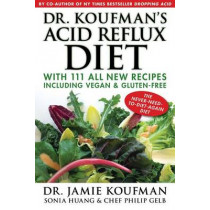 Dr. Koufman's Acid Reflux Diet: With 111 All New Recipes Including Vegan & Gluten-Free: The Never-Need-To-Diet-Again Diet by Dr Jamie Koufman, 9781940561035