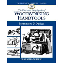 Illustrated Encyclopdia of Woodworking Handtools by Graham Blackburn, 9781940611020