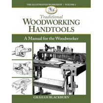 Traditional Woodworking Handtools: A Manual for the Woodworker by Graham Blackburn, 9781940611037