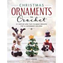 Christmas Ornaments to Crochet: 50 Festive and Easy-to-Follow Designs for a Handmade Holiday by Megan Kreiner, 9781940611488