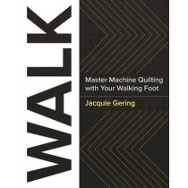 Walk: Master Machine Quilting with Your Walking Foot by Jacquie Gering, 9781940655215