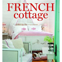 French Cottage: French-Style Homes and Shops for Inspiration by Cindy Cooper, 9781940772288