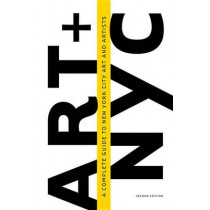 Art + NYC: A Complete Guide to New York City Art and Artists by Museyon, 9781940842110