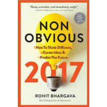 Non-Obvious 2017 Edition: How To Think Different, Curate Ideas & Predict The Future by Rohit Bhargava, 9781940858234
