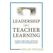 Leadership for Teacher Learning: Creating a Culture Where All Teachers Improve So That All Students Succeed by Dylan Wiliam, 9781941112267