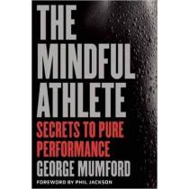 The Mindful Athlete: Secrets to Peak Performance by George Mumford, 9781941529256