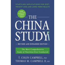 The China Study: Revised and Expanded Edition: The Most Comprehensive Study of Nutrition Ever Conducted and the Startling Implications for Diet, Weight Loss, and Long-Term Health by T. Colin Campbell, 9781941631560