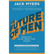 The Future of Men: Men on Trial by Jack Myers, 9781941758656