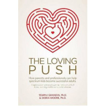 The Loving Push: How Parents and Professionals Can Help Spectrum Kids Become Successful Adults by Temple Grandin, 9781941765203