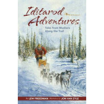 Iditarod Adventures: Tales from Mushers Along the Trail by Lew Freedman, 9781941821534