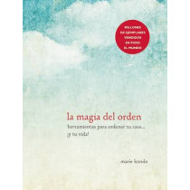 La Magia del Orden / The Life-Changing Magic of Tidying Up by Marie Kondo, 9781941999196