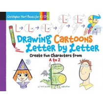 Drawing Cartoons Letter by Letter: Create Fun Characters from A to Z by Christopher Hart, 9781942021537