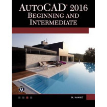 AutoCAD 2016: Beginning and Intermediate by Munir Hamad, 9781942270461