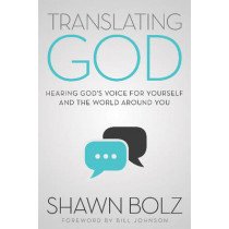 Translating God: Hearing God's Voice for Yourself and the World Around You by Shawn Bolz, 9781942306191