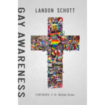 Gay Awareness: Discovering the Heart of the Father and the Mind of Christ on Sexuality by Landon Schott, 9781942306481
