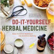 Do-It-Yourself Herbal Medicine: Holistic Healing Recipes Using Herbs and Essential Oils by Sonoma Press, 9781942411093