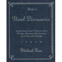 Ross's Novel Discoveries: Quotes from Great Works on Men, Women, Romantic Relationships, Love, Sex, and Marriage by Michael Ross, 9781942600039
