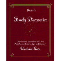 Ross's Timely Discoveries: Quotes from Literature on Time, Past-Present-Future, Age, and Memory by Michael Ross, 9781942600831