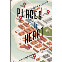 Places of the Heart: The Psychogeography of Everyday Life by Colin Ellard, 9781942658009