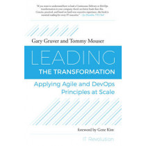 Leading the Transformation: Applying Agile and Devops Principles at Scale by Gary Gruver, 9781942788010
