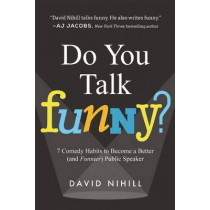 Do You Talk Funny?: 7 Comedy Habits to Become a Better (and Funnier) Public Speaker by David Nihill, 9781942952275